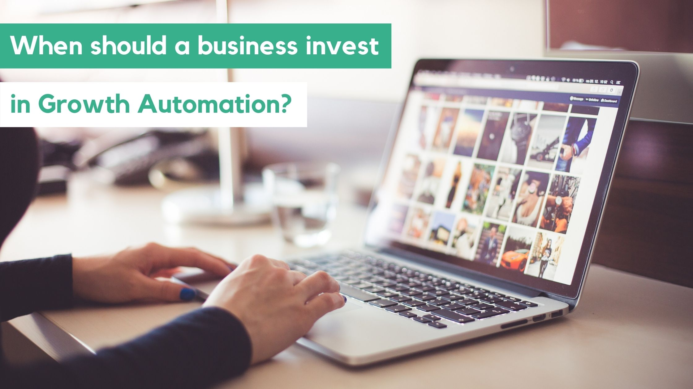 When should a business invest in growth automation